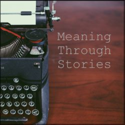 Meaning Through Stories